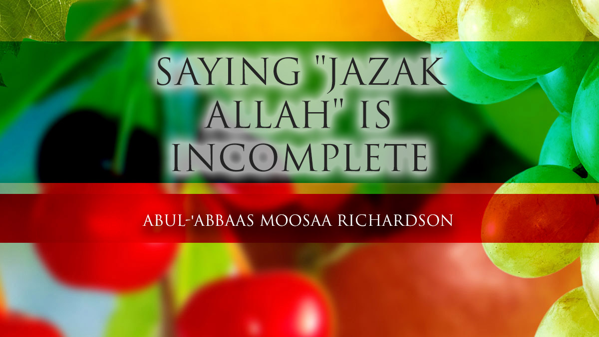 "Saying ""Jazak Allah"" is Incomplete... you should say Jazaakallahu-what?